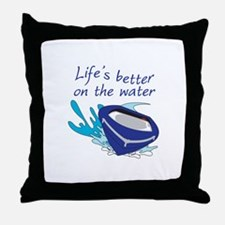 LIFES BETTER ON THE WATER Throw Pillow