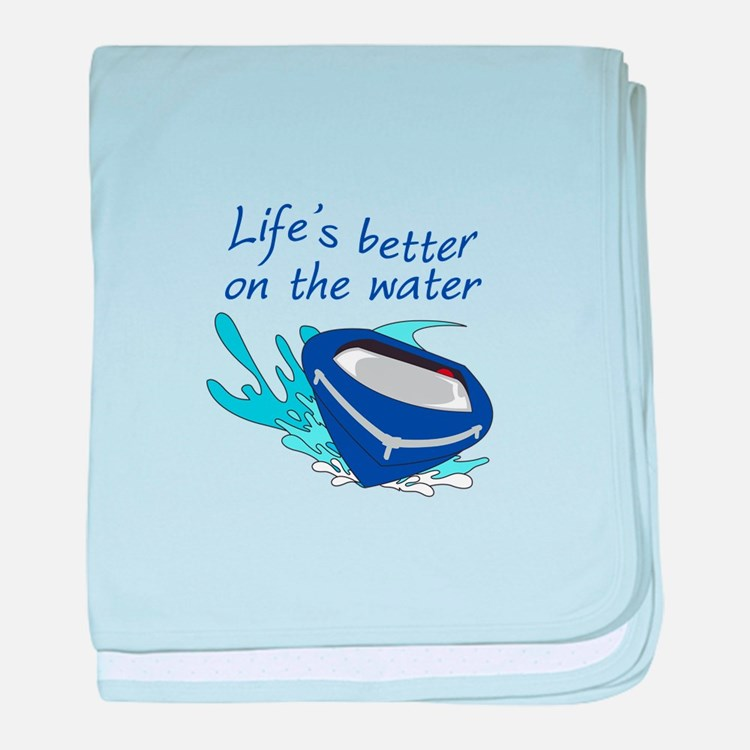 LIFES BETTER ON THE WATER baby blanket