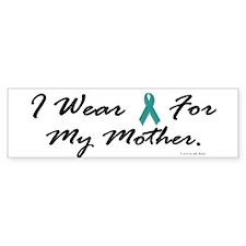 I Wear Teal For My Mother 1 Bumper Bumper Sticker