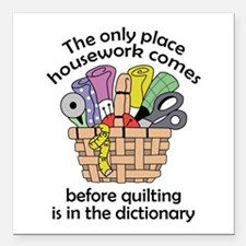 """QUILTING BEFORE HOUSEWORK Square Car Magnet 3"""" x 3"""