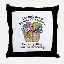 QUILTING BEFORE HOUSEWORK Throw Pillow