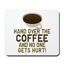 Hand Over The COFFEE! Mousepad