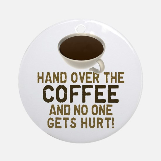 Hand Over The COFFEE! Ornament (Round)