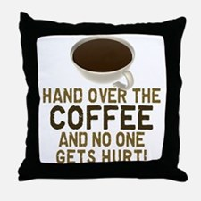 Hand Over The COFFEE! Throw Pillow