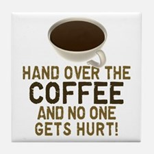 Hand Over The COFFEE! Tile Coaster