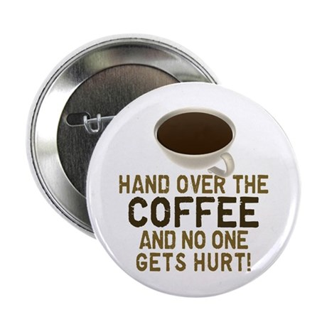 """Hand Over The COFFEE! 2.25"""" Button (100 pack)"""