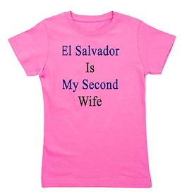El Salvador Is My Second Wife  Girl's Tee