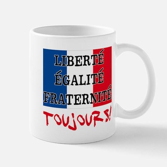 Liberte Egalite Fraternite Toujours Mug