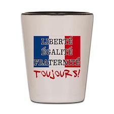Liberte Egalite Fraternite Toujours Shot Glass
