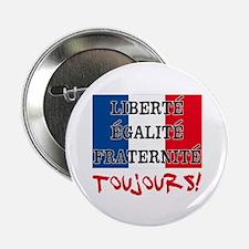 "Liberte Egalite Fraternite Toujours 2.25"" Button"