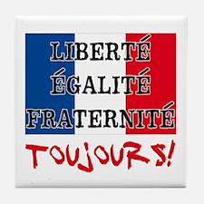 Liberte Egalite Fraternite Toujours Tile Coaster