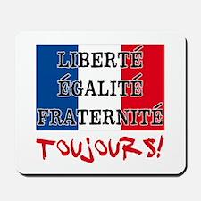 Liberte Egalite Fraternite Toujours Mousepad