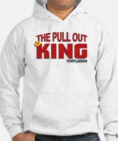The Pull Out King Portlandia Hoodie