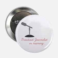 """Broadcast Journalist In Training 2.25"""" Button (10"""