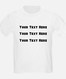 (Your Text Here) T-Shirt