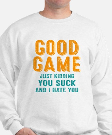 Good Game You Suck Sweatshirt