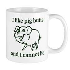 I like pig butts and I cannot lie Mug