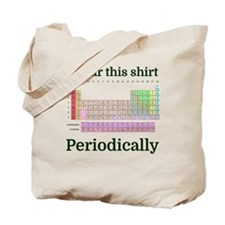 I wear this shirt Periodically Tote Bag