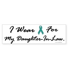I Wear Teal For My Daughter-In-Law 1 Bumper Sticker