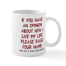 Opinion on how live life Mug