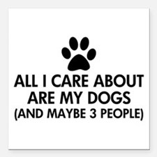 """All I Care About Are My Square Car Magnet 3"""" x 3"""""""