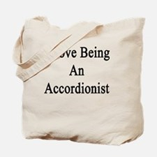 I Love Being An Accordionist  Tote Bag
