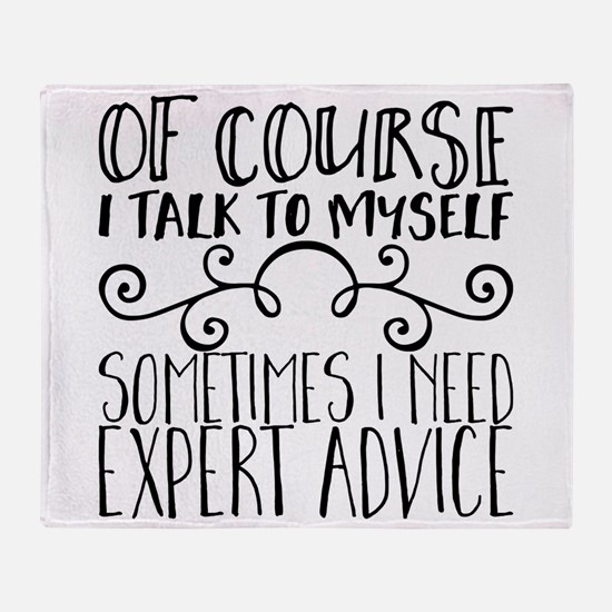 Of Course I Talk to Myself. Sometime Throw Blanket