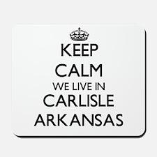 Keep calm we live in Carlisle Arkansas Mousepad