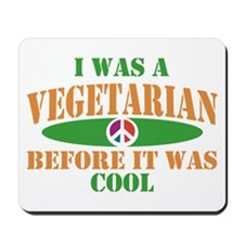 I Was A Vegetarian Before It Was Cool Mousepad