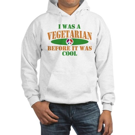I Was A Vegetarian Before It Was Cool Hooded Sweat