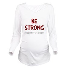 Be strong wi-fi Long Sleeve Maternity T-Shirt