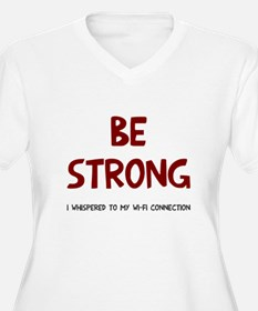 Be strong wi-fi T-Shirt