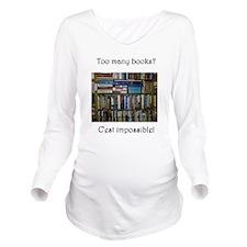 Too Many Books? (Wri Long Sleeve Maternity T-Shirt