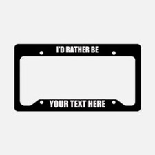 I'd Rather Be License Plate Holder