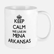 Keep calm we live in Mena Arkansas Mugs