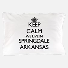 Keep calm we live in Springdale Arkans Pillow Case