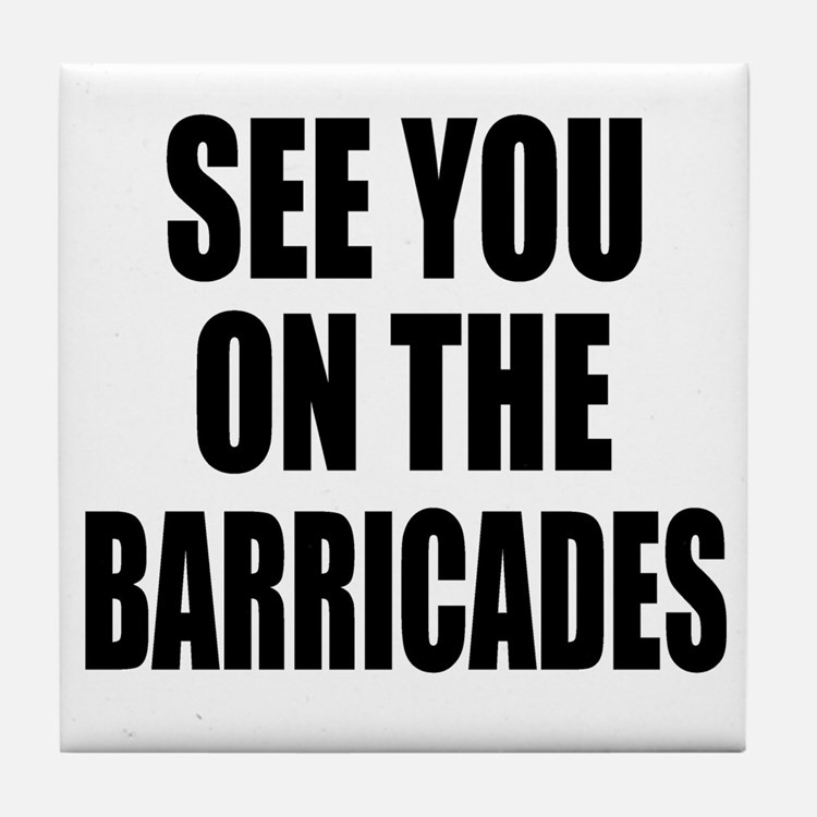 See You on the Barricades Tile Coaster