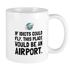 If Idiots Could Fly Mugs