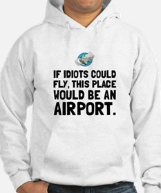 If Idiots Could Fly Hoodie