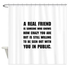 Real Friend Crazy Shower Curtain