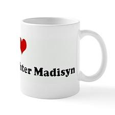 I Love My Grandaughter Madisy Mug