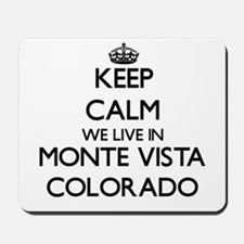 Keep calm we live in Monte Vista Colorad Mousepad