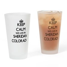 Keep calm we live in Sheridan Color Drinking Glass