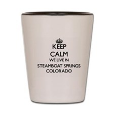 Keep calm we live in Steamboat Springs Shot Glass