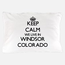 Keep calm we live in Windsor Colorado Pillow Case