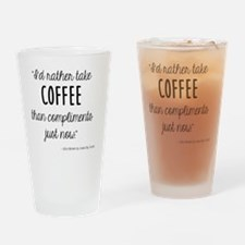 Coffee Over Compliments Drinking Glass