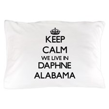 Keep calm we live in Daphne Alabama Pillow Case