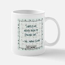 SUBTLE HAS NEVER Mug