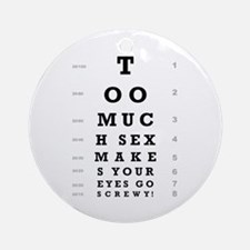 """""""Too Much Sex"""" Ornament (Round)"""