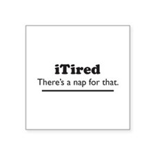 iTired - Theres a nap for that. Sticker